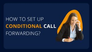 How to Set Up Conditional Call Forwarding?